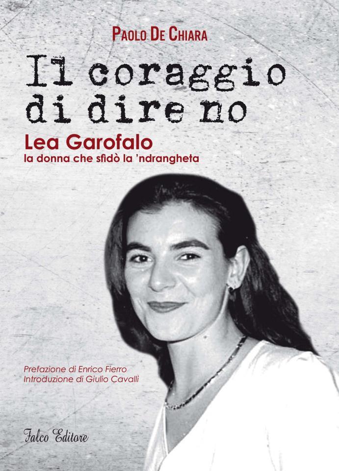 IL CORAGGIO DI DIRE NO. Lea Garofalo, la donna che sfidò _la 'ndrangheta