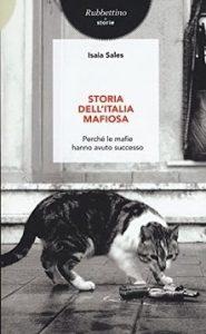 Storia dell Italia mafiosa. Perché le mafie hanno avuto successo