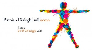 """""""Dialoghi sull'uomo"""" dal 24 al 26 maggio a Pistoia"""