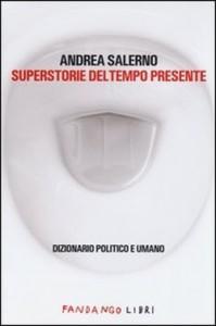 """""""Superstorie del tempo presente"""". Mercoledì 5 giugno la presentazione del libro di Andrea Salerno"""