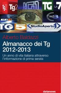 """""""Almanacco dei tg 2102-2013"""". Di Alberto Baldazzi. """"Un anno di vita italiana attraverso l'informazione di prima serata"""""""