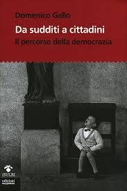"""Presentazione libro Domenico Gallo """"Da sudditi a cittadini"""". Venerdì 7 febbraio, Roma"""