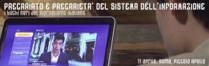 Precariato e precarietà del sistema dell'informazione. I buchi neri del giornalismo italiano. 11 aprile, ore 20:30, Apollo 11, Roma