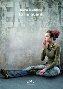 """""""Tu mi guardi"""". Martedì 3 giugno a Roma presentazione del romanzo di Laura Lauzzana"""