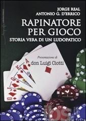 """""""Rapinatore per gioco. Storia vera di un ludopatico"""" – di Jorge Real e Antonio G. D'Errico"""