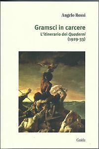 """""""Gramsci in carcere. L'itinerario dei Quaderni (1929-33)"""" – di Angelo Rossi"""