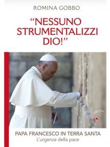"""""""Nessuno strumentalizzi Dio!"""" Papa Francesco in Terra Santa: l'urgenza della pace – di Romina Gobbo"""