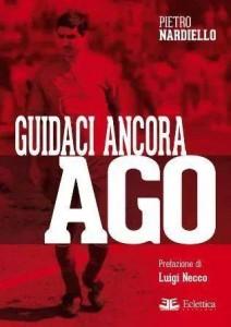 """""""Guidaci ancora Ago"""", il nuovo libro di Pietro Nardiello sul campione mai dimenticato Agostino Di Bartolomei"""