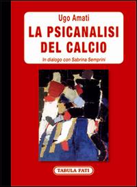 """Il pallone sul lettino. Ugo Amati, """"la psicanalisi del calcio"""""""