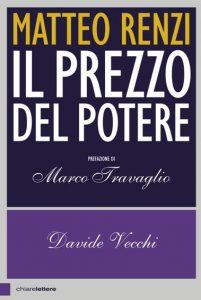 """""""Matteo Renzi. Il prezzo del potere"""" – di Davide Vecchi. Prefazione di Marco Travaglio"""