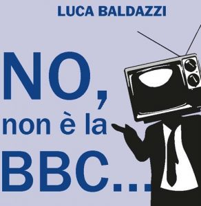 """""""No, non è la BBC"""": 13 luglio in Fnsi la presentazione del libro di Luca Baldazzi"""