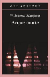 """""""Acque morte"""" – di W. Somerset Maugham"""