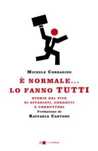 """""""E' normale… lo fanno tutti"""". La corruzione italiana nel libro di Michele Corradino. Il 5 ottobre la presentazione"""