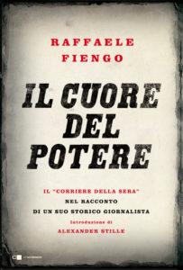 """Il cuore del potere. IL CUORE DEL POTERE Il """"Corriere della Sera"""" nel racconto di un suo storico giornalista (di Raffaele Fiengo)"""