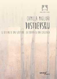 """Dostoevskij, un """"caso"""" ancora aperto. Lo affronta Camilla Migliori in tre opere teatrali edite da Aracne"""