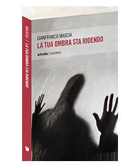 """""""La tua ombra sta ridendo"""" – di Gianfranco Mascia"""