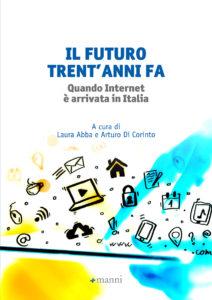 """Il futuro trent'anni fa. Quando internet è arrivata in Italia"""". A cura di Laura Abba e Arturo Di Corinto"""