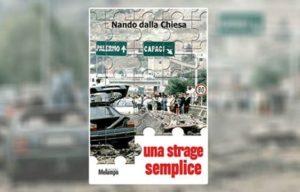 Capaci e  via D'Amelio un'unica strage. Il libro di Nando Dalla Chiesa