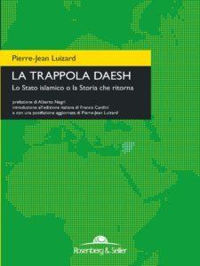 """""""La trappola Daesh. Lo Stato islamico o la Storia che ritorna"""" di Pierre-Jean Luizard (Rosenberg&Sellier, 2016)"""