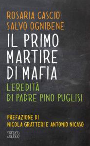 """""""Il primo martire di mafia.L'eredità di padre Pino Puglisi"""" – di Rosaria Cascio e Salvo Ognibene"""