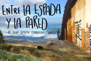 Il muro Usa-Messico nel nuovo documentario di Ivan Grozny Compasso