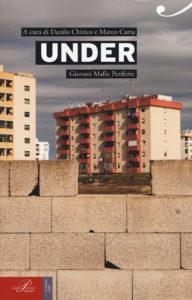 """Il dossier """"UNDER. Giovani mafie periferie"""" curato da Danilo Chirico e Marco Carta"""