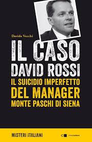 """""""Il caso David Rossi"""". Il suicidio imperfetto del manager Monte dei Paschi di Siena – di Davide Vecchi"""