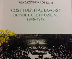 """Fondazione Iotti. """"Costituenti al lavoro"""", le 21 donne che fondarono la Repubblica"""