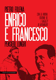 """Pietro Folena. """"Enrico e Francesco. Pensieri lunghi"""", quell'osmosi tra socialismo e cristianesimo"""
