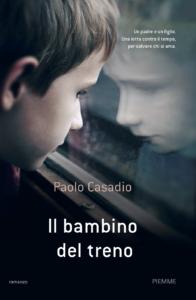 """Quando l'intreccio di un libro è quello di vite vere. """"Il bambino del treno"""" di Paolo Casadio (Piemme, 2018)"""
