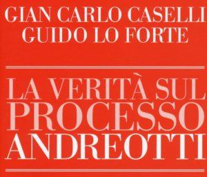 La verità sul processo Andreotti, rimozioni e prescrizioni di una pagina buia della storia del nostro Paese