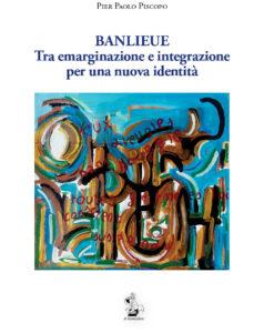 """""""Banlieue. Tra emarginazione e integrazione per una nuova identità"""" – di Pier Paolo Piscopo"""