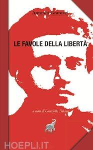"""""""Le Favole della libertà"""" di Antonio Gramsci, a cura di Graziella Falconi"""