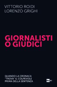 """""""Giornalisti o giudici"""". Quando la cronaca """"trova"""" il colpevole prima della sentenza (Raieri) – di Vittorio Roidi e Lorenzo Grighi"""