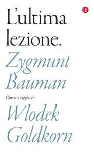 """Continuare a lavorare per un mondo migliore. """"L'ultima lezione"""" di Zygmunt Bauman (Editori Laterza, 2018)"""