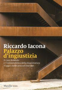 """""""Palazzo d'ingiustizia. Il caso Robledo e l'indipendenza della magistratura. Viaggio nelle procure italiane"""" – di Riccardo Iacona"""
