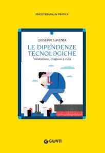 """""""Le dipendenze tecnologiche. Valutazione, diagnosi e cura"""" di Giuseppe Lavenia (Giunti, 2018)"""