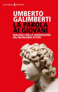 """Che futuro ha una società che non investe sulle nuove generazioni? """"Parola ai giovani"""" di Umberto Galimberti (Feltrinelli Editore, 2018)"""