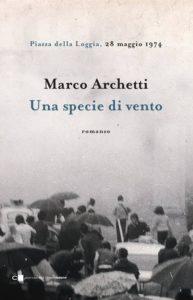 """""""Piazza della Loggia, 28 maggio 1974. Una specie di vento"""" – di Marco Archetti"""