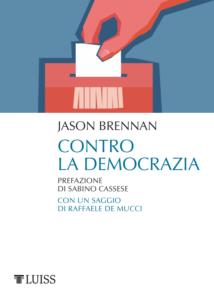 """L'epistocrazia per contrastare lo strapotere degli hooligan politici. """"Contro la democrazia"""" di Jason Brennan (Luiss University Press, 2018)"""