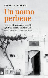 """""""Un uomo perbene. Vita di Alberto Giacomelli, giudice ucciso dalla mafia"""" – di Salvo Ognibene (prefazione Attilio Bolzoni)"""