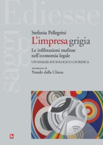 L'Impresa Grigia. Le infiltrazioni mafiose nell'economia legale. Un'analisi sociologico-giuridica