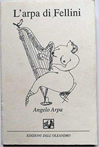 """ARPA – ANGELO ARPA  (il decimo capitolo del """"Glossario Felliniano""""). Verso il Centenario della nascita di Federico Fellini"""