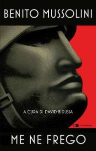 """""""Benito Mussolini. Me ne frego"""" – a cura di David Bidussa"""