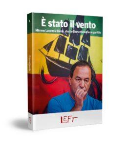 """""""E' stato il vento"""". Libro di Left su Mimmo Lucano"""