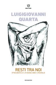 """""""Resti tra noi. Etnografia di un manicomio criminale"""" di Luigigiovanni Quarta (Meltemi, 2019)"""