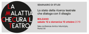 """A Bolzano il convegno La malattia che cura il teatro"""" Lo stato della ricerca teatrale che dialoga con il disagio."""