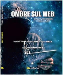 """""""Ombre sul web. 10 racconti per riconoscere i pericoli nella rete"""". Il 12 novembre la presentazione in Fnsi"""