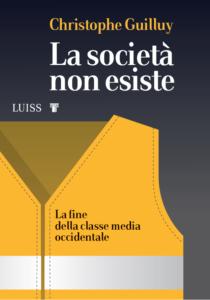 """""""La società non esiste. La fine della classe media occidentale"""" di Christophe Guilluy (Luiss University Press, 2019)"""