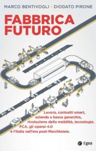 """Recensione a """"Fabbrica Futuro"""" di Marco Bentivogli e Diodato Pirone (Egea-UniBocconi, 2019)"""